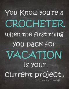 You know you're a crocheter when the first thing you pack for vacation is your current project. So true!