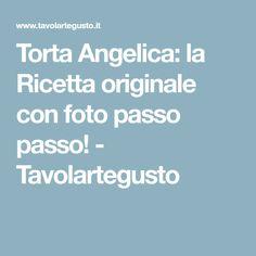 Torta Angelica: la Ricetta originale con foto passo passo! - Tavolartegusto
