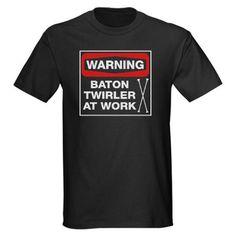 WARNING Baton Twirler at Work. I need this!!!