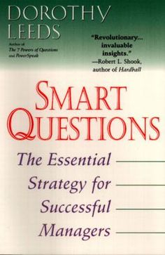 Smart Questions: The Essential Strategy for Succesful Managers by Dorothy Leeds