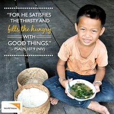"""""""for He satisfies the thirsty and fills the hungry with good things."""" –Psalm 107:9 (NIV)"""