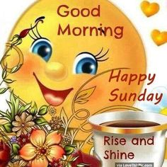 Good Morning Happy Sunday Rise And Shine good morning sunday sunday quotes good morning quotes happy sunday sunday quote happy sunday quotes cute sunday quotes good morning sunday sunday quotes for friends and family Funny Good Morning Memes, Cute Good Morning Quotes, Good Morning Happy Sunday, Good Morning Good Night, Good Night Quotes, Good Morning Wishes, Good Morning Images, Good Morning Smiley, Sunday Images