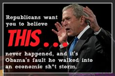"""In the words of the great """"Bubba"""" Clinton . . .  Republicans left such a mess that no president (not even Clinton) could have cleaned up the mess in four years–especially with the Republicans blocking efforts to recover the economy."""