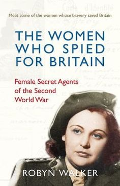 The Women who Spied for Britain: Female Spies of the Second World War