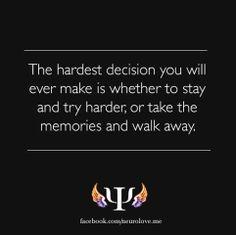 Stay or walk away.