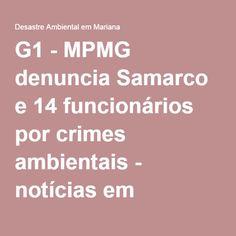 G1 - MPMG denuncia Samarco e 14 funcionários por crimes ambientais - notícias em Desastre Ambiental em Mariana