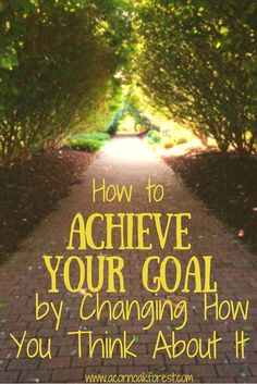 How to Achieve Your Goal by Changing How You Think About It - Acorn * Oak * Forest Personal Goal Setting, Smart Goal Setting, Personal Goals, Setting Goals, Personal Finance, Achieving Goals, Achieve Your Goals, Self Development, Personal Development