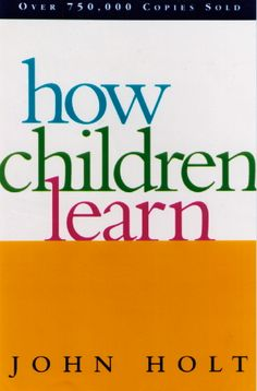 How Children Learn  By: John Holt    Buy Used at $2.26 or New $11.57    #textbooks