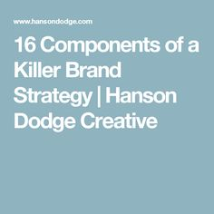 16 Components of a Killer Brand Strategy | Hanson Dodge Creative
