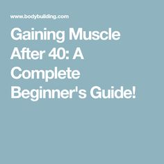 Gaining Muscle After 40: A Complete Beginner's Guide!