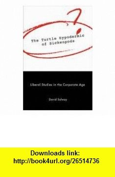 The Turtle Hypodermic of Sickenpods Liberal Studies in the Corporate Age (9780773521056) David Solway , ISBN-10: 0773521054  , ISBN-13: 978-0773521056 ,  , tutorials , pdf , ebook , torrent , downloads , rapidshare , filesonic , hotfile , megaupload , fileserve