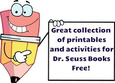 Great collection of printables and activities for Dr. Seuss books. Free! Lots of dot-to-dots, activities, coloring sheets, etc. 2/14