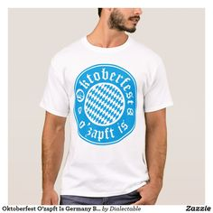 #Oktoberfest O'zapft Is #Germany #Bavarian #T-Shirt. Available in styles for men, women and kids! #german #zazzle