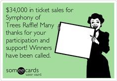 $34,000 in ticket sales for Symphony of Trees Raffle! Many thanks for your participation and support! Winners have been called.
