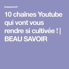 10 chaînes Youtube qui vont vous rendre si cultivée !   BEAU SAVOIR