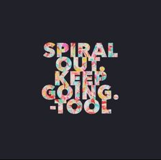 """Spiral out keep going"" - Tool Lateralus lyrics"