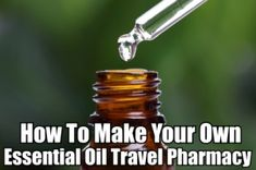 Your Essential Oil Travel Kit: Avoid 6 Common Vacation Disasters With Your Own Fragrant Pharmacy