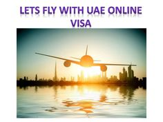 Lets Fly With UAE Online Visa UAE Online Visa will offer you a Dubai Visa with low price as it is a Dubai Visa Supplier. It gives you several types of visas so that you can go with one of them as per your needs.