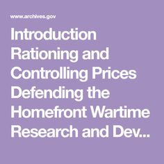 Introduction Rationing and Controlling Prices Defending the Homefront Wartime Research and Development War Work & the Role of Women Additional Online Homefront Resources Introduction