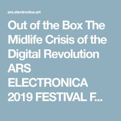"""Out of the Box The Midlife Crisis of the Digital Revolution  ARS ELECTRONICA 2019 FESTIVAL FOR ART, TECHNOLOGY, AND SOCIETY  """"The Messy Shape of Problems"""" Past, Present and Future Perspectives of Design Academic Design Network Austria Digital Revolution, Midlife Crisis, Austria, Shape, Future, Box, Technology, To Study, Psychics"""