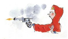 """The small girl smiles. One eyelid flickers.  She whips a pistol from her knickers.  She aims it at the creature's head,  And bang bang bang, she shoots him dead.  -   (Extract from """"Little Red Riding Hood and the Wolf"""" by Roald Dahl. Illustration by Quentin Blake.)"""