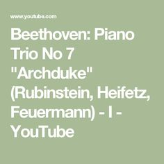 "Beethoven: Piano Trio No 7 ""Archduke"" (Rubinstein, Heifetz, Feuermann) - I - YouTube"