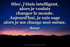 Hier j'étais intelligent alors je voulais changer le monde. Aujourd'hui je suis sage alors je me change moi-même.  - Rumi  http://ift.tt/1hbAx37