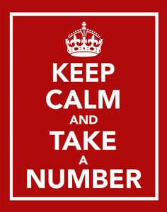 have a problem with me?   Keep Calm and Take a Number.