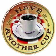 Have another cup of coffee sign $45