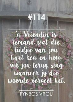 """__[Fynbos Vrou/FB] # 114 """" 'n Vriendin is. True Quotes, Qoutes, Afrikaanse Quotes, Goeie Nag, Special Words, Wallpaper Pictures, True Words, Friendship Quotes, Food For Thought"""