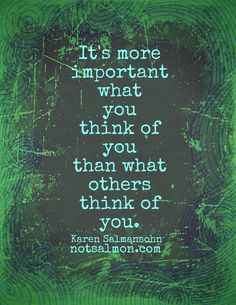 It's more important what you think of you that what others think of you. #notsalmon #selflove