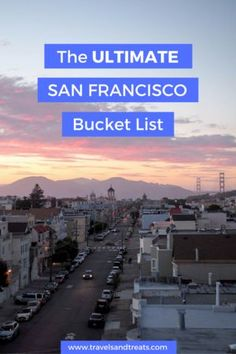 The ultimate San Francisco bucket list.