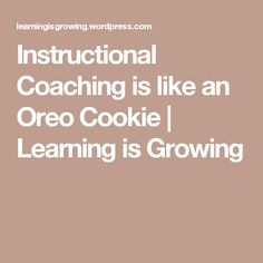 Instructional Coaching is like an Oreo Cookie | Learning is Growing