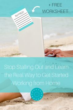 Stop Stalling Out and Learn the Real Way to Get Started Working from Home | blogging, writing, freelancing tips