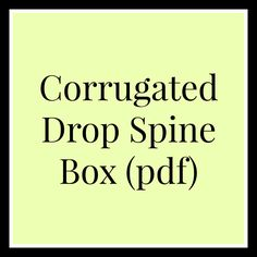 Corrugated Drop Spine Box tutorial (pdf)