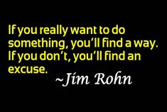 If you really want to do something, you'll find a way. If you don't, you'll find an excuse. - Jim Rohn #becomemore @BeyondFitAustin #quotes #noexcuses