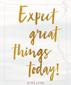 Expect great things today! For more weekly podcast, motivational quotes and biblical, faith teachings as well as success tips, follow Terri Savelle Foy on Pinterest, Instagram, Facebook, Youtube or Twitter!