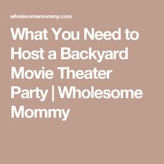What You Need to Host a Backyard Movie Theater Party | Wholesome Mommy