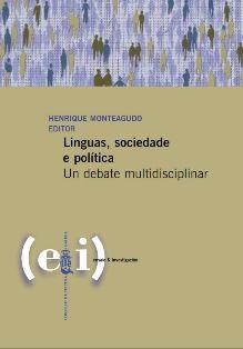 Linguas, sociedade e política : un debate multidisciplinar / Henrique Monteagudo, editor - Santiago de Compostela : Consello da Cultura Galega, 2012
