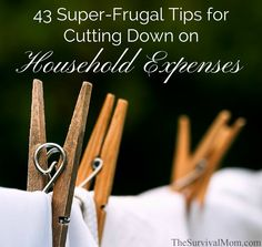 43 Super-Frugal Tips for Cutting Down on Household Expenses