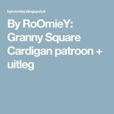 By RoOmieY: Granny Square Cardigan patroon + uitleg