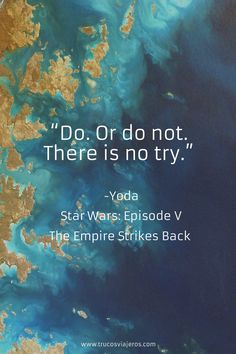 """""""Do. Or do not. There is no try."""" Yoda quote from Star Wars Episode V. The Empire Strikes Back. One of the most inspirational quotes from the Star Wars saga"""