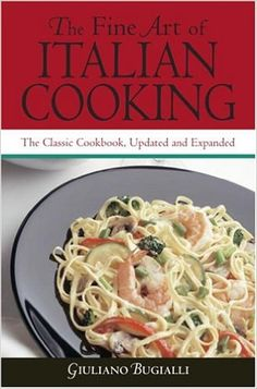 The Fine Art of Italian Cooking: The Classic Cookbook, Updated & Expanded: Giuliano Bugialli: 9780517224328: Amazon.com: Books