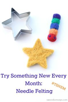 Try Something New Every Month – Needle Felting. A simple star from a cookie cutter & free form caterpillar.