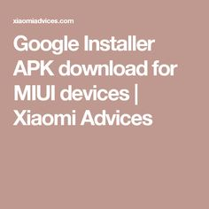 Google Installer APK download for MIUI devices | Xiaomi Advices