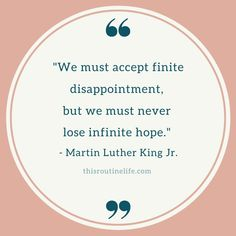 """""""We must accept finite disappointment, but we must never lose infinite hope. Routine Quotes, King Jr, Martin Luther King, Disappointment, Great Quotes, Infinite, Motivational Quotes, Feelings, Words"""