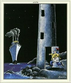 Lighthouse humor from Gary Larson (The Far Side) Gary Larson Comics, Gary Larson Cartoons, Far Side Cartoons, Far Side Comics, Funny Cartoon Memes, Funny Comics, Silly Jokes, Funny Puns, Funny Quotes