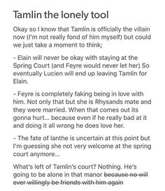 - A court of mist and fury by Sarah J mass  That's kinda sad. Tamlin did support Feyre's family and helped them out and even thou he knew all it would take was for Feyre to utter those three words, he never pushed her. But... He did cross some lines