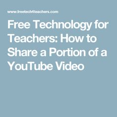 Free Technology for Teachers: How to Share a Portion of a YouTube Video