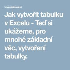 Jak vytvořit tabulku v Excelu - MůjPlan. Pc Mouse, Microsoft Excel, Education, Notebook, Diy, Bricolage, Do It Yourself, Onderwijs